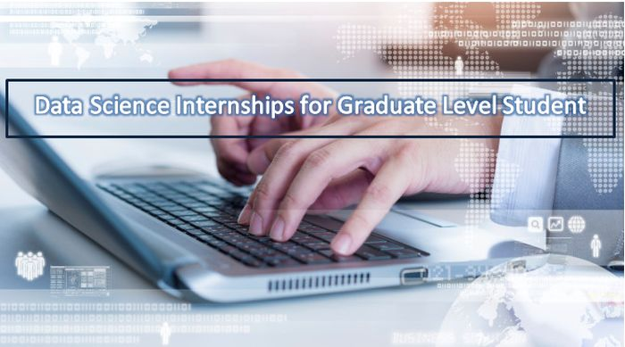 Data Science Internships for Graduate Level Student