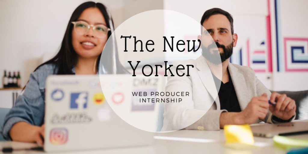 The New Yorker Web Producer Internship