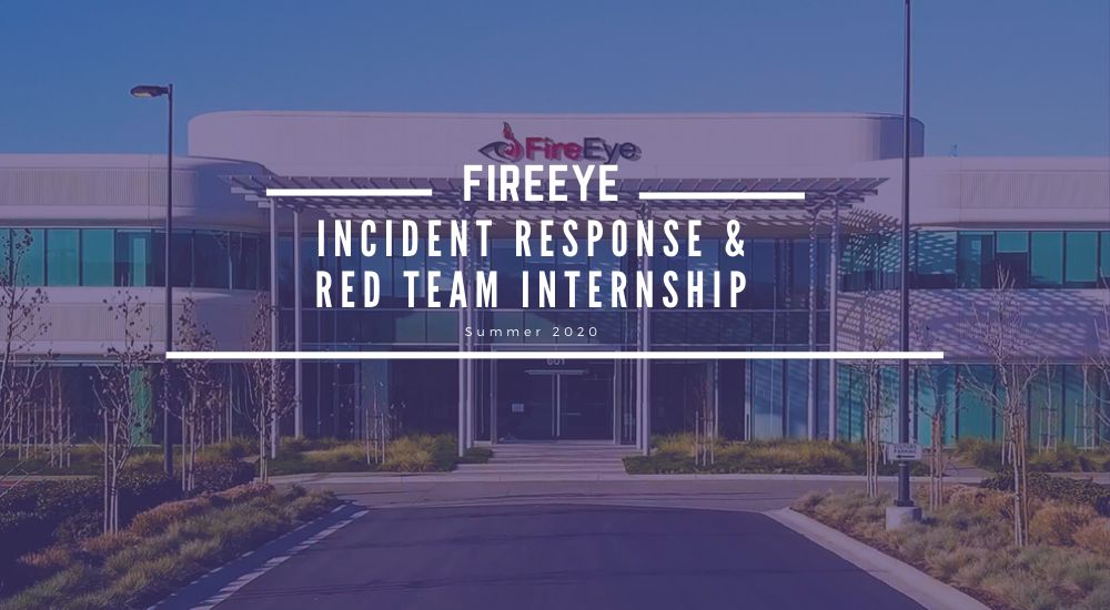 FireEye Incident Response & Red Team Internship - Summer 2020